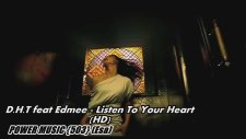 D.H.T Feat Edmee - Listen To Your Heart