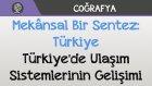 Mekânsal Bir Sentez: Türkiye - Türkiye'de Ulaşım Sistemlerinin Gelişimi
