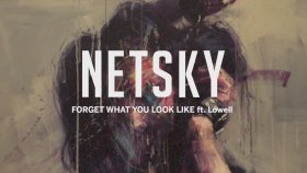 Netsky - Forget What You Look Like (ft. Lowell)