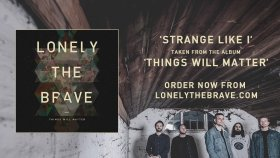 Lonely The Brave - Strange Like I