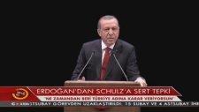 Erdoğan'dan Schulz'a: Kimsin Sen