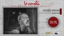 Hüsnü Arkan - Nurhak (Livaneli 50. Yıl Özel)