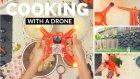 Bir Akşam Yemeğinin Drone ile Nasıl Yapılacağını Gösteren Adam