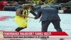 Fenerbahçe Balıkesir'i Farklı Geçti