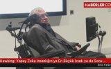 Hawking Yapay Zeka İnsanlığın ya En Büyük İcadı ya da Sonu Olur