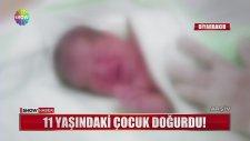 11 Yaşındaki Çocuk Doğum Yaptı