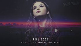 Major Lazer & DJ Snake ft. Selena Gomez - Feel Good