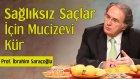 Sağlıksız Saçlar İçin Mucizevi Kür | Prof. İbrahim Saraçoğlu