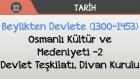 Beylikten Devlete (1300-1453) - Osmanlı Kültür ve Medeniyeti -2 / Devlet Teşkilatı, Divan Kurulu