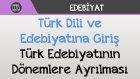 Türk Dili ve Edebiyatına Giriş - Türk Edebiyatının Dönemlere Ayrılması