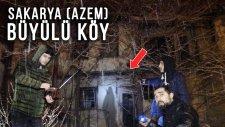 Sakarya (Azem) Büyülü Köyde Bir Gece !!!