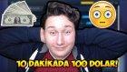 10 Dakikada 100 Dolar Kazanmak?