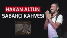 Hakan Altun - Sabahçı Kahvesi (Ahmet Selçuk İlkan - Unutulmayan Şarkılar)