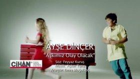 Ayşe Dinçer - Aşkımız Olay Olacak