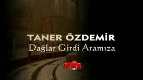 Taner Özdemir - Dağlar Girdi Aramıza