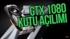 Nvidia GeForce GTX 1080 Founders Edition Kutu Açılımı