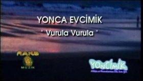 Yonca Evcimik - Vurula Vurula