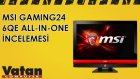 MSI GAMING24 6QE All-in-One İncelemesi