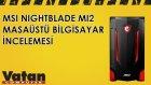 MSI Nightblade MI2 Masaüstü Bilgisayar İncelemesi