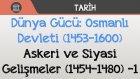 Dünya Gücü: Osmanlı Devleti (1453-1600) - Askeri Ve Siyasi Gelişmeler (1454-1480) -1
