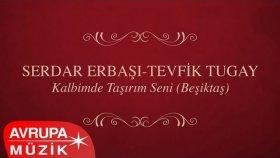 Serdar Erbaşı & Tevfik Tugay - Kalbimde Taşırım Seni (Beşiktaş) (Full Albüm)