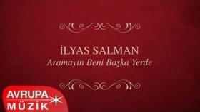 İlyas Salman - Aramayın Beni Başka Yerde