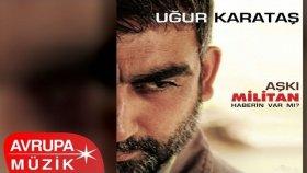 Uğur Karakuş - Aşkı Militan / Haberin Var Mı? (Full Albüm)