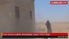 Türk Savaş Uçakları Bombaladı İngiliz Ypg'li Öldü