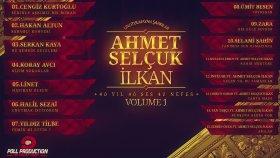 Ahmet Selcuk İlkan - Unutulmayan Şarkılar Volume 1 Full Dinle