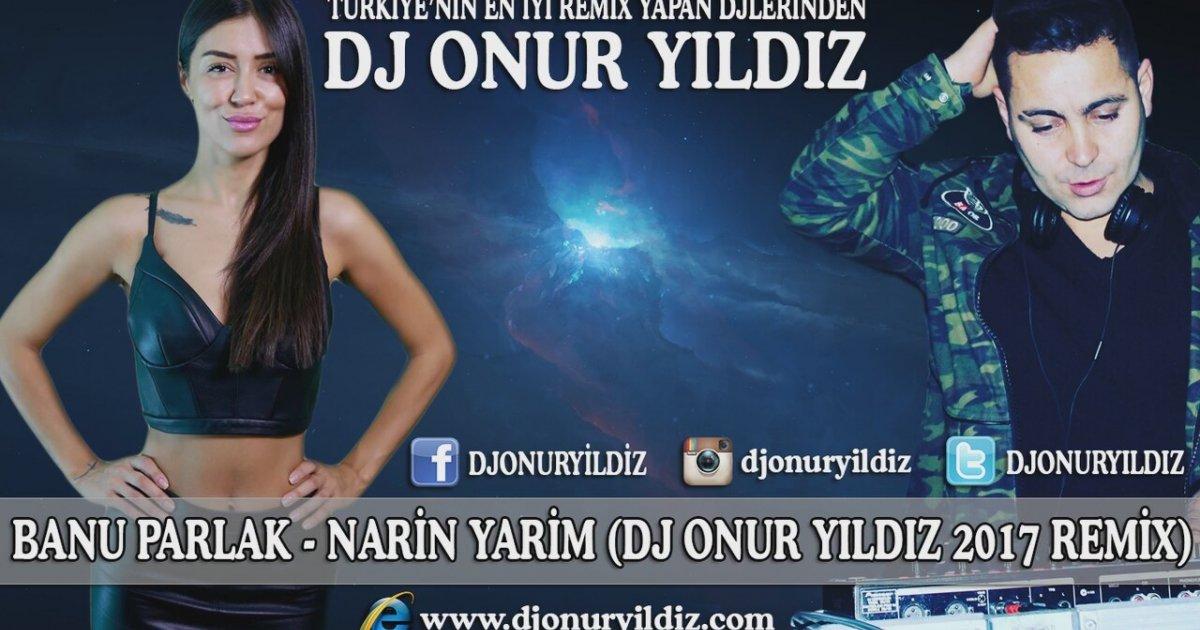 Banu Parlak Narin Yarim Dj Onur Yildiz 2017 Remix Izlesene Com