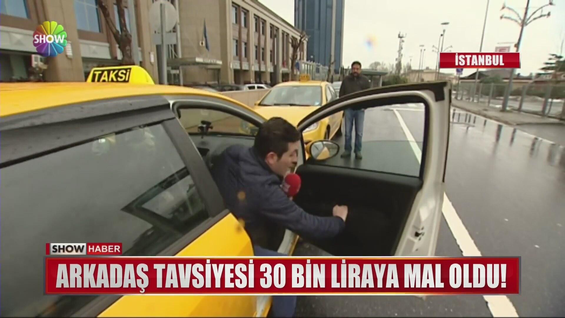 Arkadaş Tavsiyesi Taksiciye 30 Bin Liraya Mal Oldu