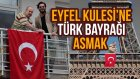 Eyfel Kulesi'ne Turk Bayragı Asmak - Hayrettin