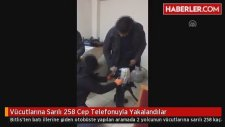 Vücutlarına Sarılı 258 Cep Telefonuyla Yakalandılar