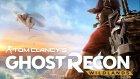 Ghost Recon: Wildlands İlk Bakış ve Değerlendirme