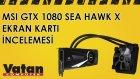 MSI GTX1080 Sea Hawk X Ekran Kartı İncelemesi