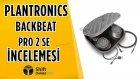 Plantronics Backbeat Pro 2 Se İncelemesi - 24 Saate Kadar Kablosuz Müzik Keyfi!