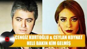 Ceylan Koynat - Cengiz Kurtoğlu - Hele Bakın Kim Gelmiş