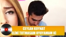 Ceylan Koynat - Elini Tutmasam Uyuyamam Ki