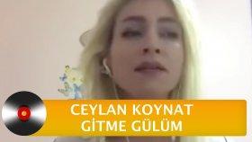 Ceylan Koynat - Gitme Gülüm