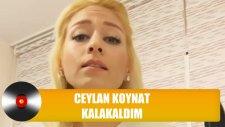 Ceylan Koynat - Kalakaldım