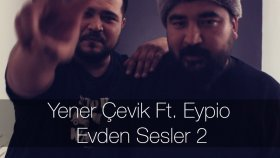 Yener Çevik - Ft. Eypio - Evden Sesler 2