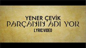 Yener Çevik - Parçanın Adı Yok