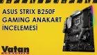 ASUS Strix B250F Gaming Anakart İncelemesi