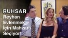 Ruhsar | Reyhan Evlenmek Icin Mahzar'ı Seciyor