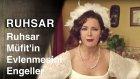 Ruhsar | Ruhsar Mufhit'in Evlenmesini Engelliyor