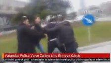 Vatandaş Polise Vuran Zanlıyı Linç Etmeye Çalıştı