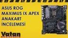 Asus Rog Maximus IX Apex Anakart İncelemesi