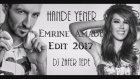 Hande Yener- Emrine Amade Dj Zafer Tepe Edit 2017