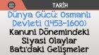 Dünya Gücü: Osmanlı Devleti (1453-1600) - Kanuni Dönemindeki Siyasi Olaylar / Batı'daki Gelişmeler