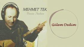 Mehmet Tek - Gülem Dedim